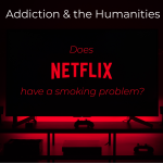 Addiction & the Humanities - Does Netflix have a smoking problem?